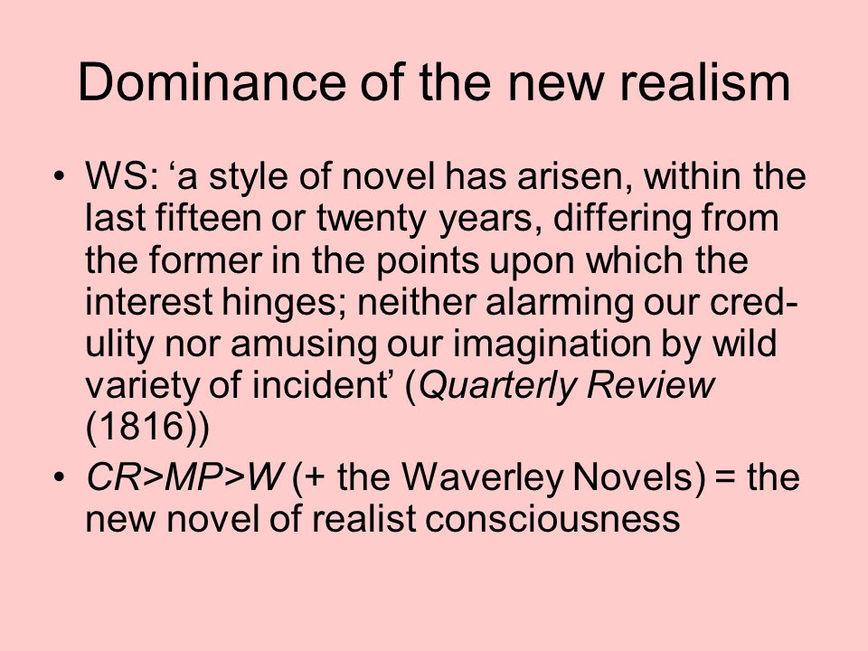 Dominance of the new realism WS: 'a style of novel has arisen, within the last fifteen or twenty years, differing from the former in the points upon w