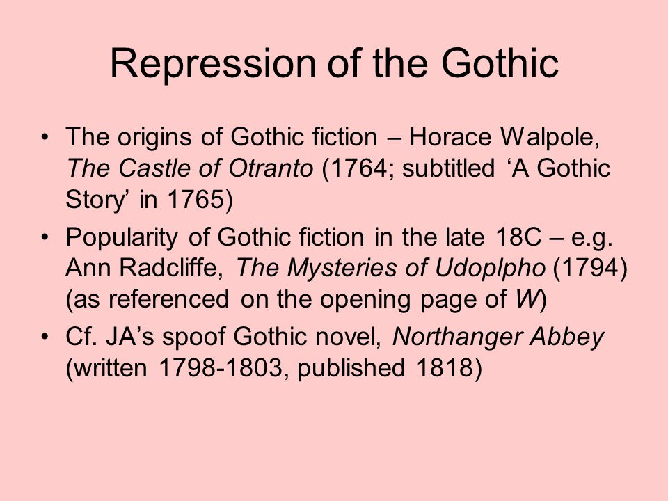 Repression of the Gothic The origins of Gothic fiction – Horace Walpole, The Castle of Otranto (1764; subtitled 'A Gothic Story' in 1765) Popularity o