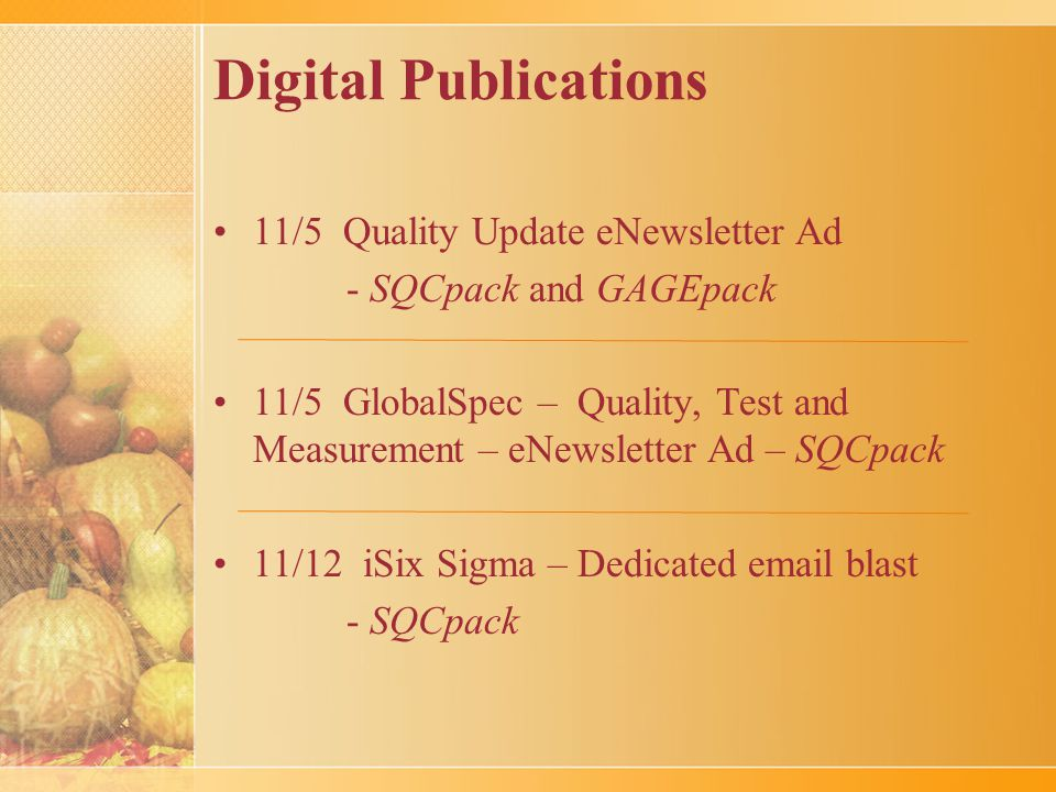 Digital Publications 11/5 Quality Update eNewsletter Ad - SQCpack and GAGEpack 11/5 GlobalSpec – Quality, Test and Measurement – eNewsletter Ad – SQCpack 11/12 iSix Sigma – Dedicated email blast - SQCpack