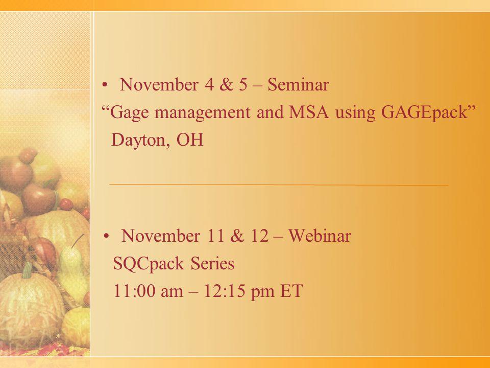 November 4 & 5 – Seminar Gage management and MSA using GAGEpack Dayton, OH November 11 & 12 – Webinar SQCpack Series 11:00 am – 12:15 pm ET
