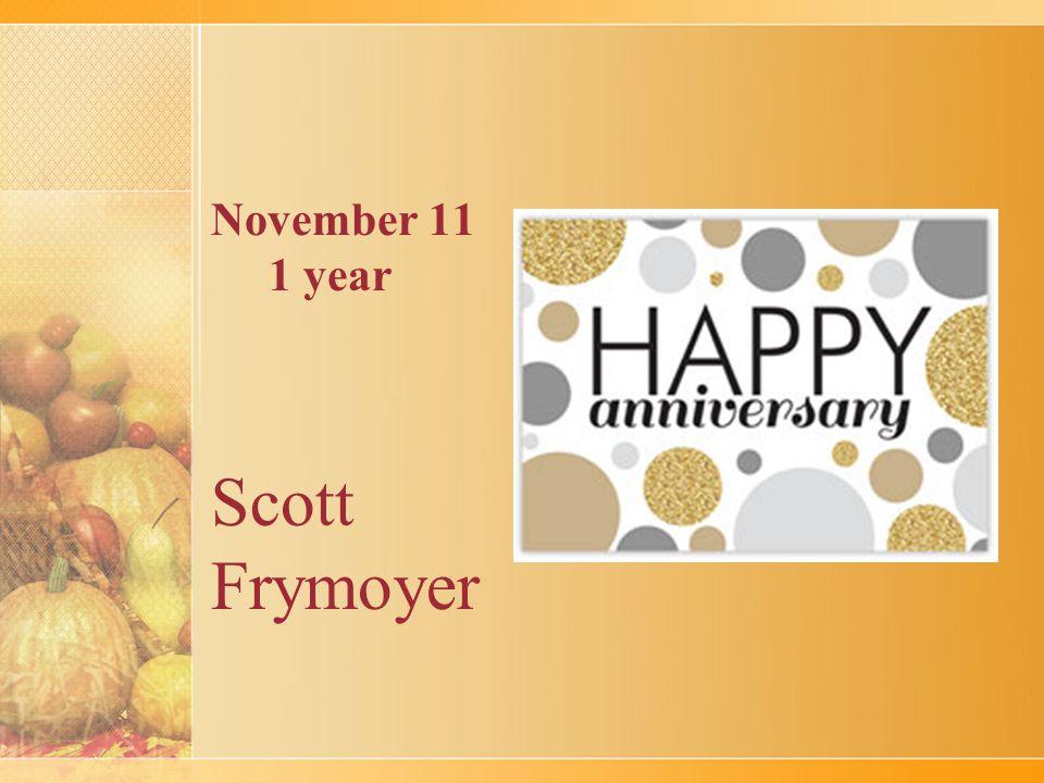November 11 1 year Scott Frymoyer