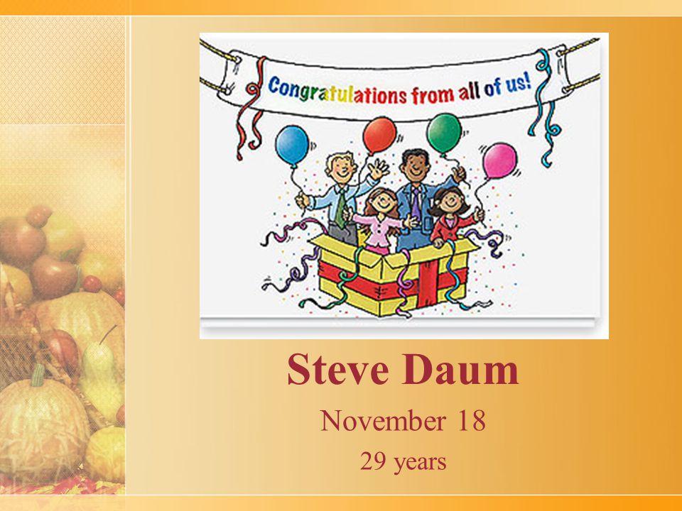 Steve Daum November 18 29 years