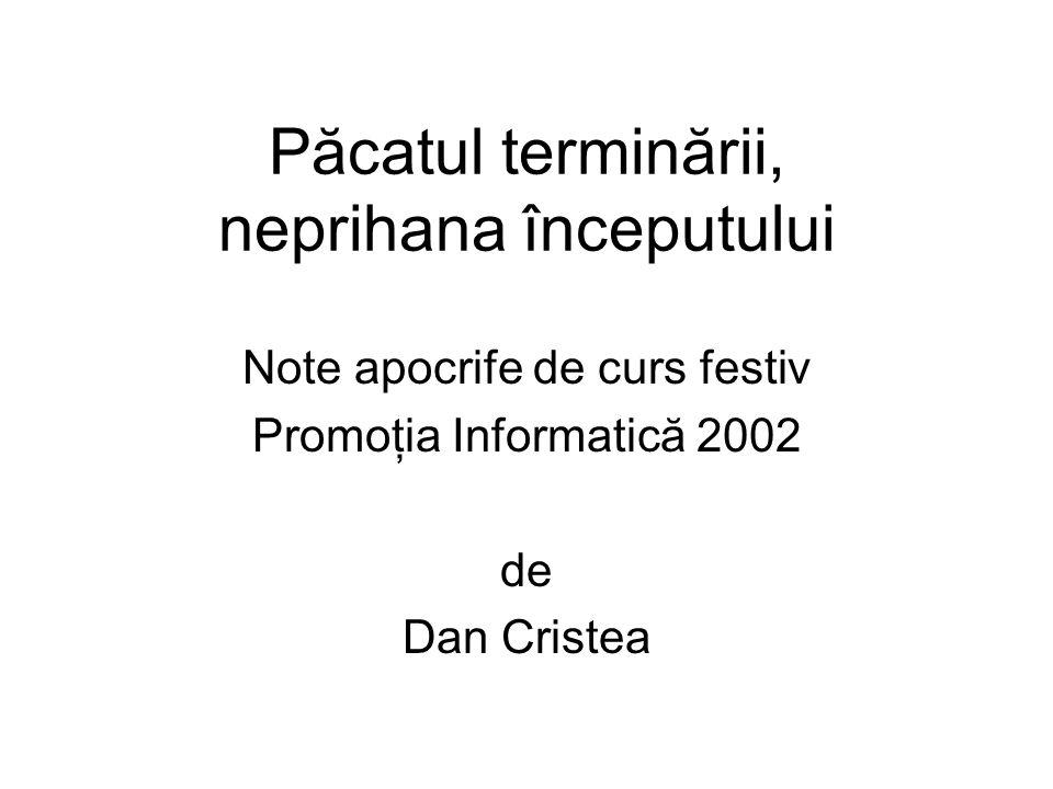 Păcatul terminării, neprihana începutului Note apocrife de curs festiv Promoţia Informatică 2002 de Dan Cristea