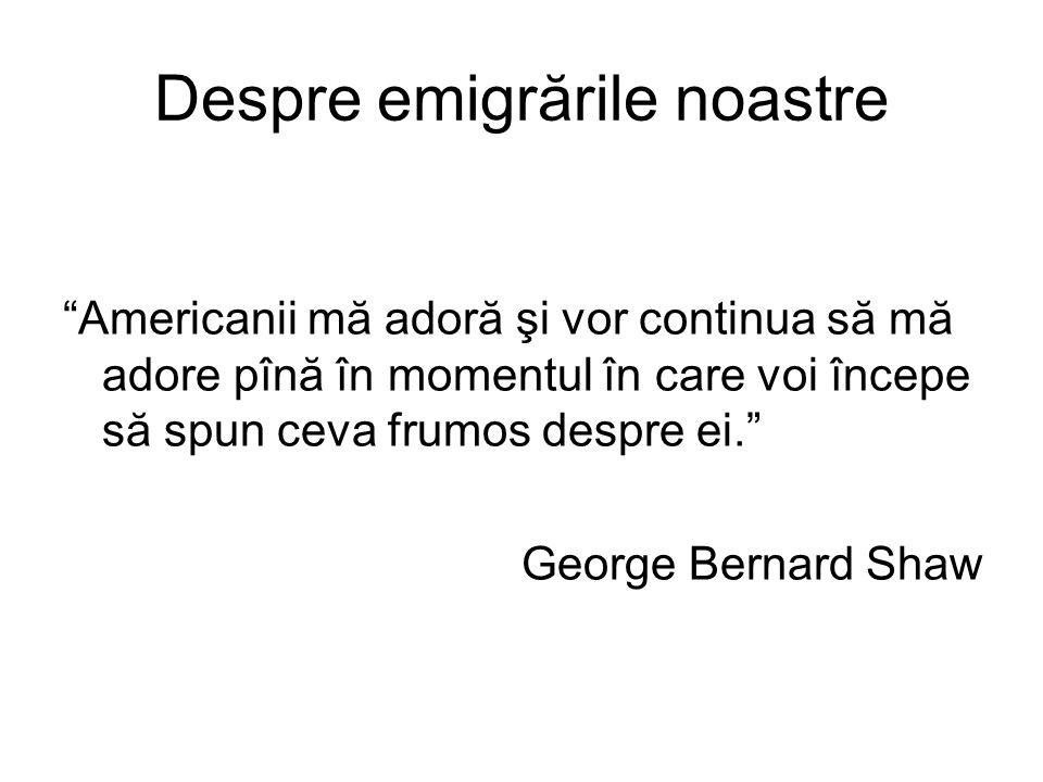 Despre emigrările noastre Americanii mă adoră şi vor continua să mă adore pînă în momentul în care voi începe să spun ceva frumos despre ei. George Bernard Shaw