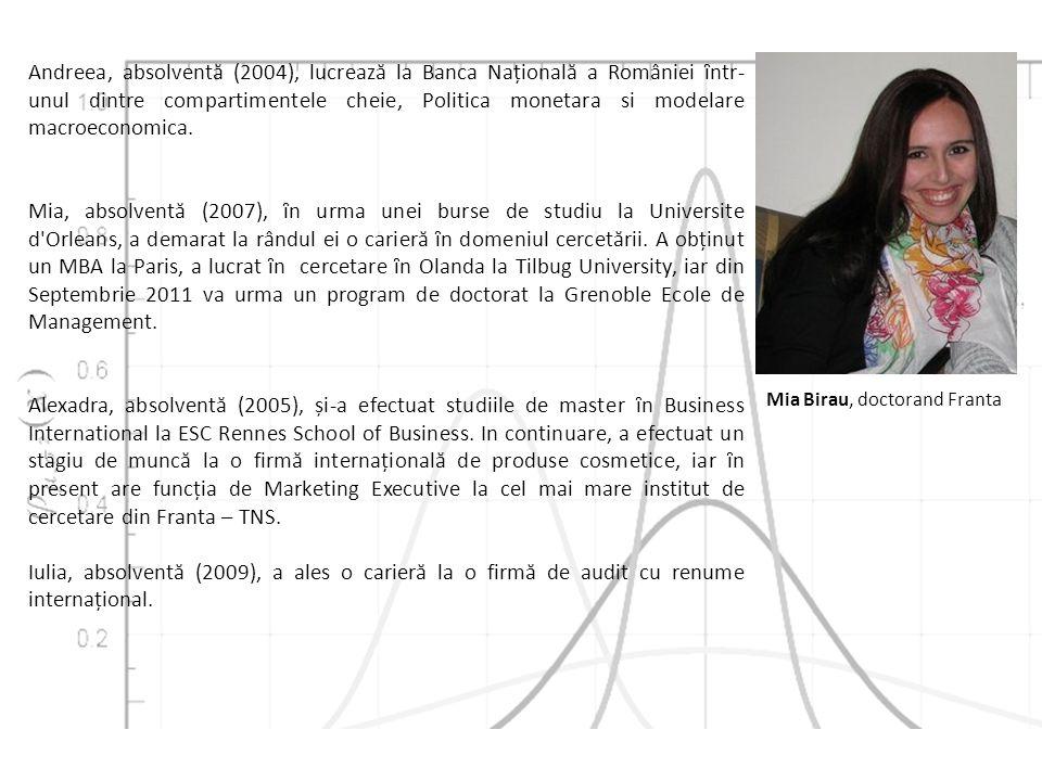 Andreea, absolventă (2004), lucrează la Banca Națională a României ȋntr- unul dintre compartimentele cheie, Politica monetara si modelare macroeconomica.