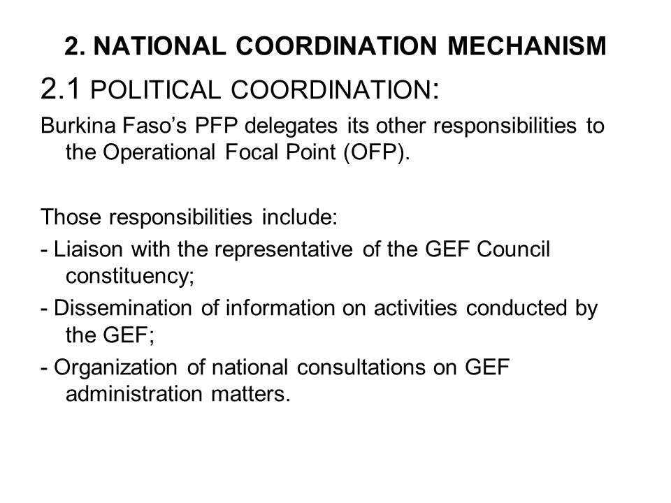 2. NATIONAL COORDINATION MECHANISM 2.1 POLITICAL COORDINATION : Burkina Faso's PFP delegates its other responsibilities to the Operational Focal Point
