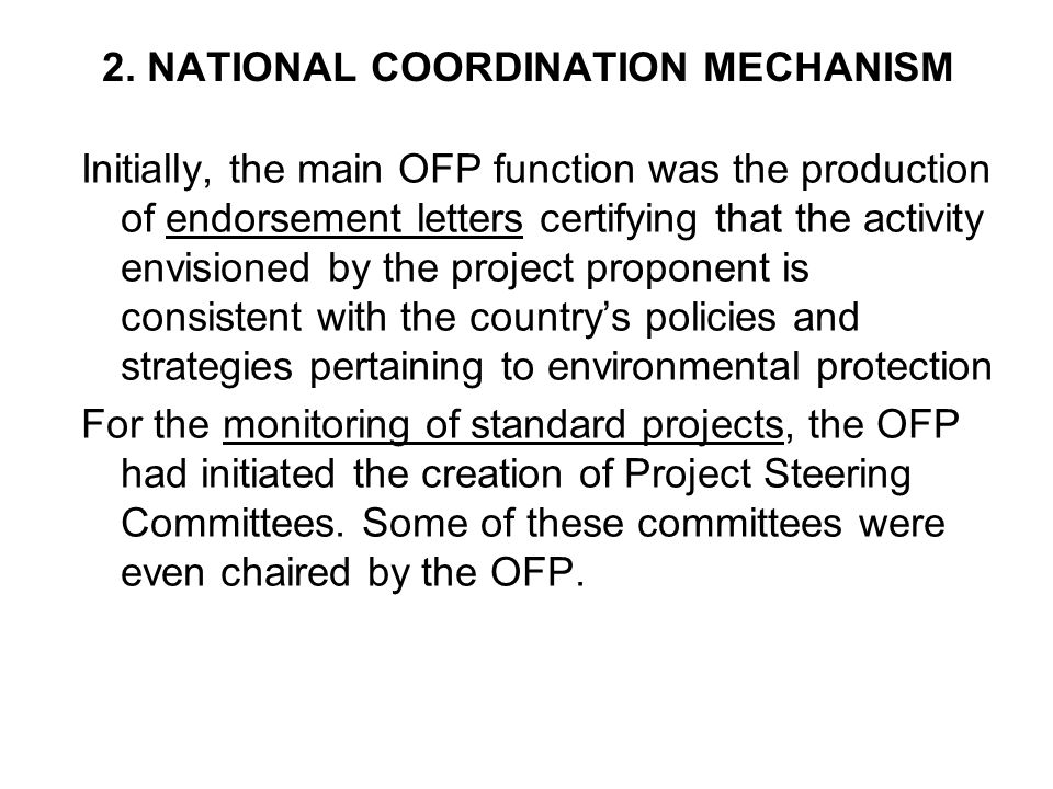 2. NATIONAL COORDINATION MECHANISM Initially, the main OFP function was the production of endorsement letters certifying that the activity envisioned