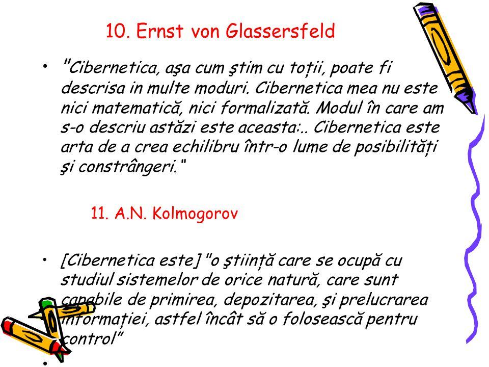 10. Ernst von Glassersfeld Cibernetica, aşa cum ştim cu toţii, poate fi descrisa in multe moduri.