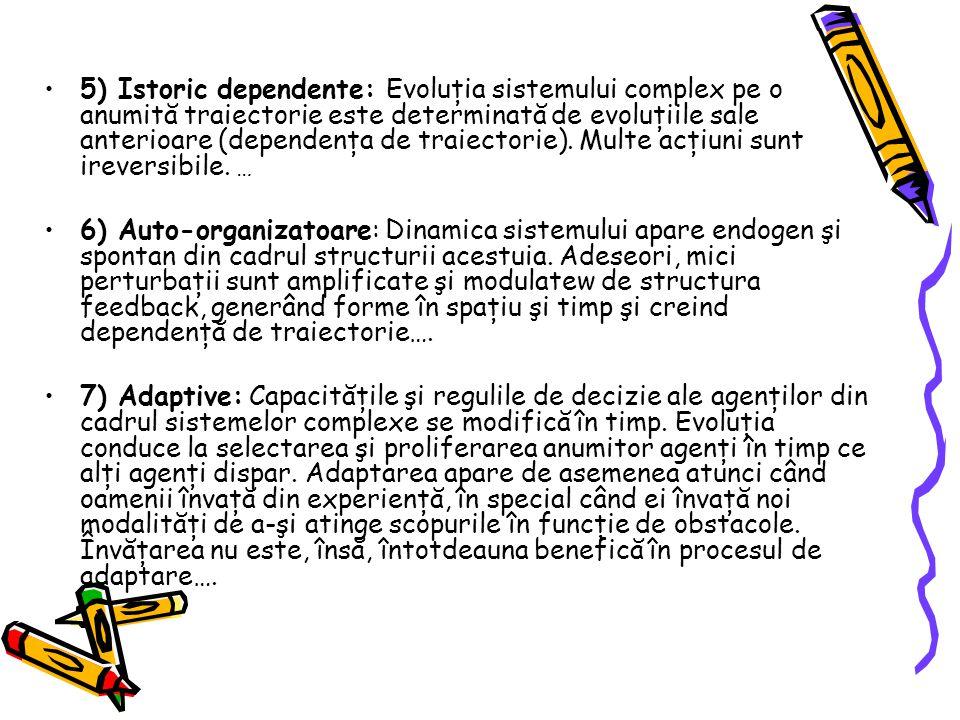 5) Istoric dependente: Evoluţia sistemului complex pe o anumită traiectorie este determinată de evoluţiile sale anterioare (dependenţa de traiectorie).