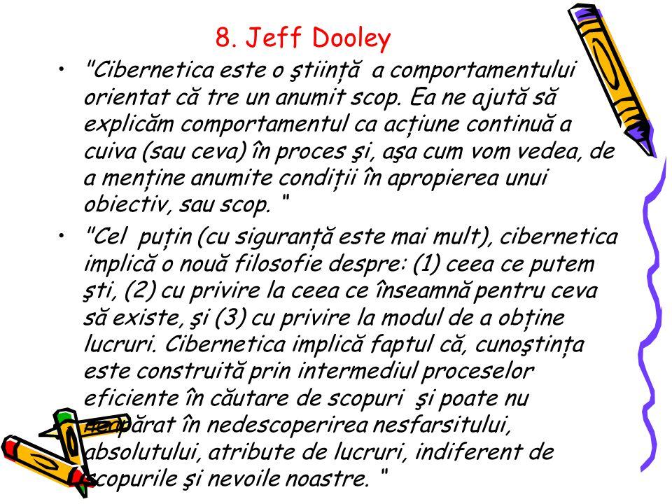 8. Jeff Dooley Cibernetica este o ştiinţă a comportamentului orientat că tre un anumit scop.