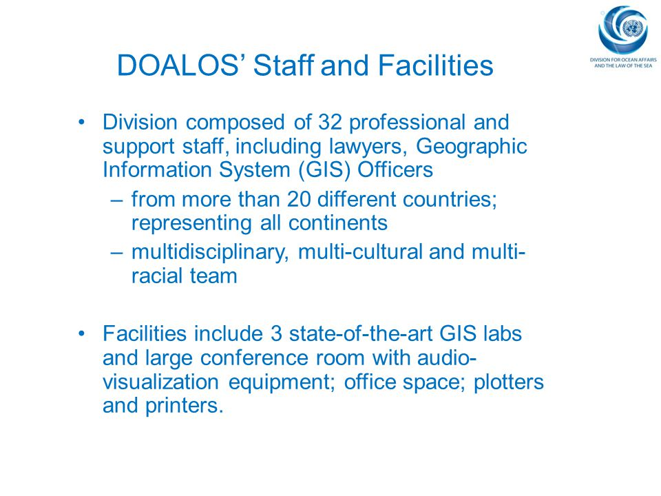 DOALOS' Staff and Facilities Division composed of 32 professional and support staff, including lawyers, Geographic Information System (GIS) Officers –