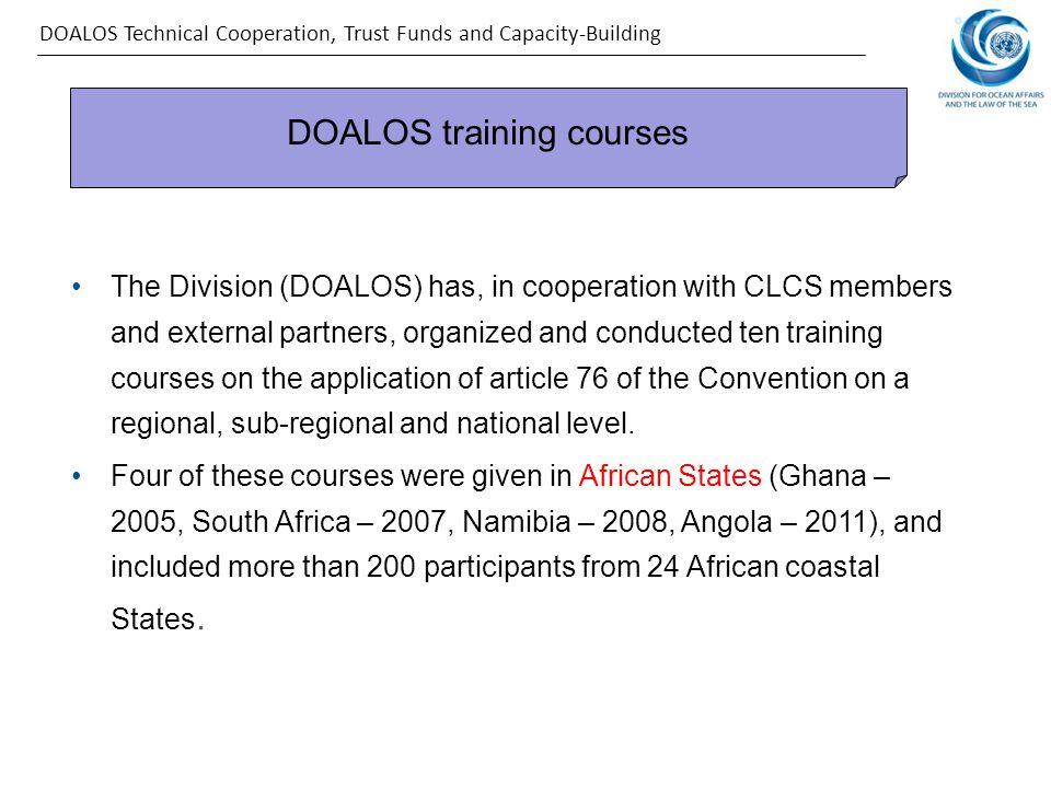 The Division (DOALOS) has, in cooperation with CLCS members and external partners, organized and conducted ten training courses on the application of