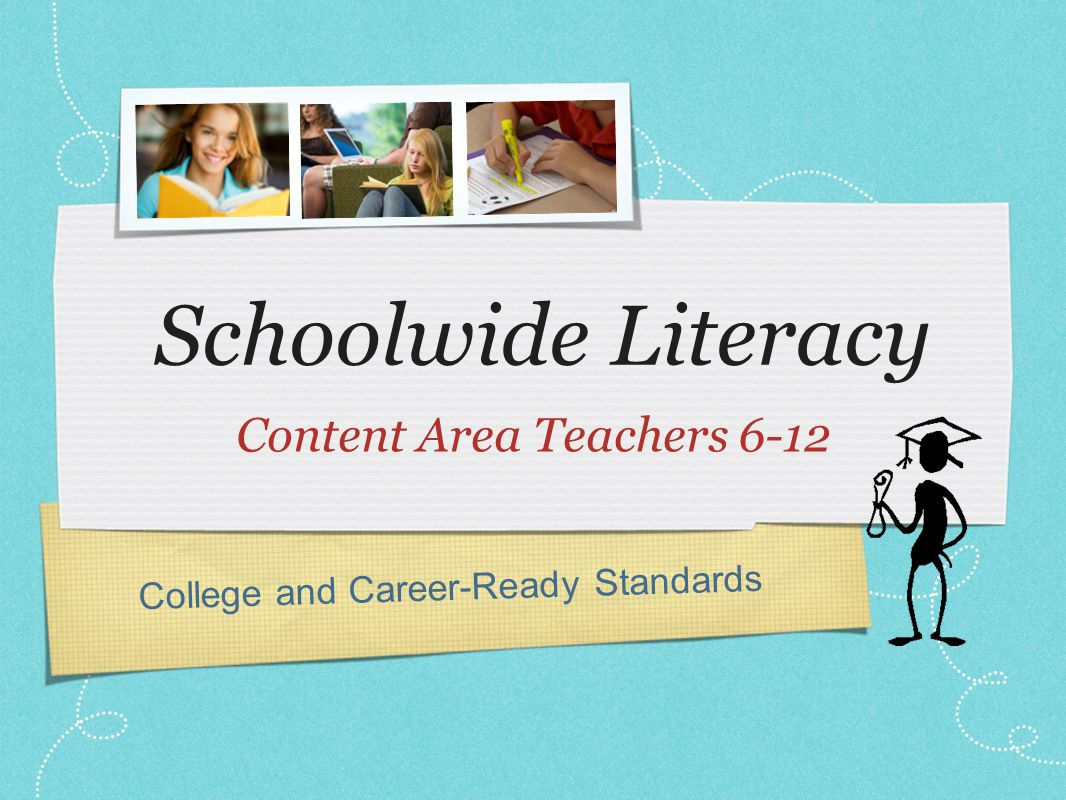 College and Career-Ready Standards Schoolwide Literacy Content Area Teachers 6-12
