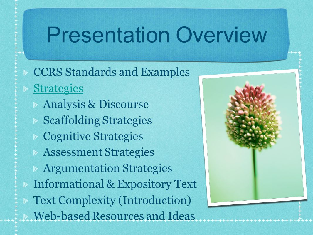 Presentation Overview CCRS Standards and Examples Strategies Analysis & Discourse Scaffolding Strategies Cognitive Strategies Assessment Strategies Argumentation Strategies Informational & Expository Text Text Complexity (Introduction) Web-based Resources and Ideas