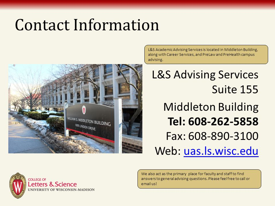 Contact Information L&S Advising Services Suite 155 Middleton Building Tel: 608-262-5858 Fax: 608-890-3100 Web: uas.ls.wisc.eduuas.ls.wisc.edu L&S Aca