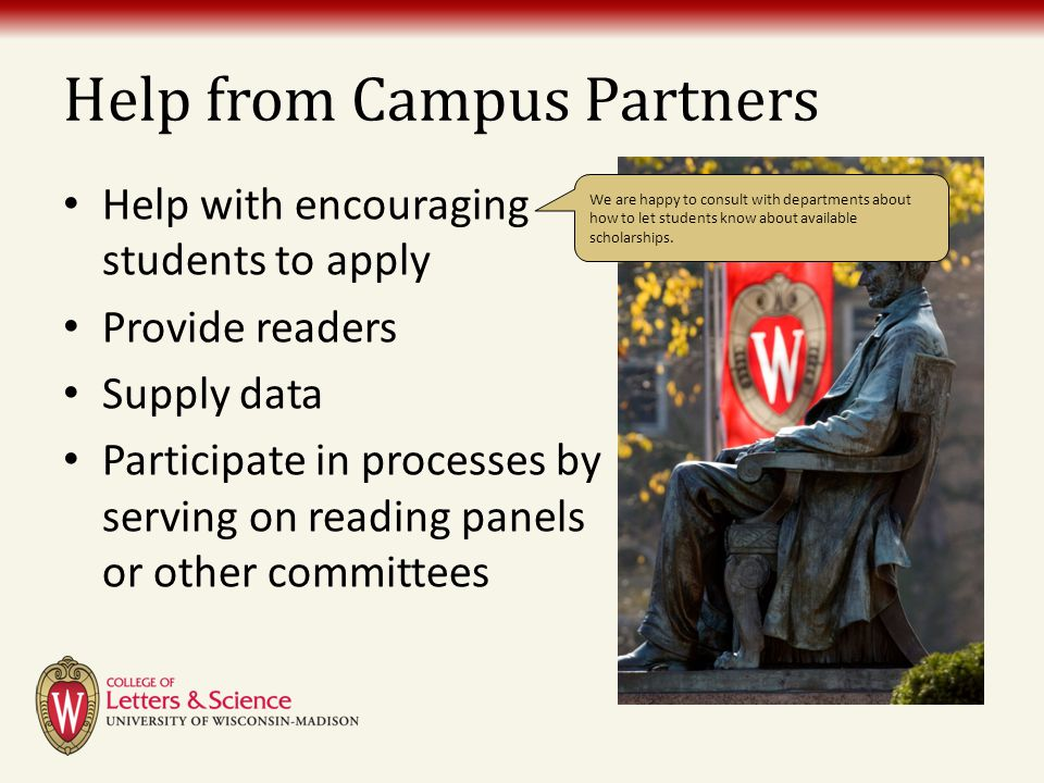 Help from Campus Partners Help with encouraging students to apply Provide readers Supply data Participate in processes by serving on reading panels or