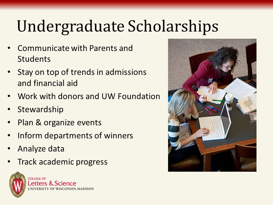 Undergraduate Scholarships Communicate with Parents and Students Stay on top of trends in admissions and financial aid Work with donors and UW Foundat