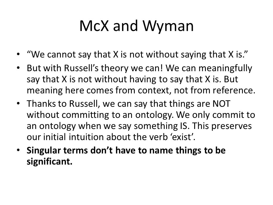 McX and Wyman We cannot say that X is not without saying that X is. But with Russell's theory we can.