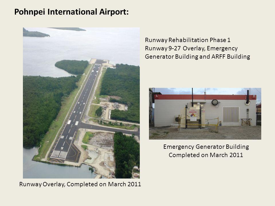 Pohnpei International Airport: Runway Rehabilitation Phase 1 Runway 9-27 Overlay, Emergency Generator Building and ARFF Building Emergency Generator Building Completed on March 2011 Runway Overlay, Completed on March 2011