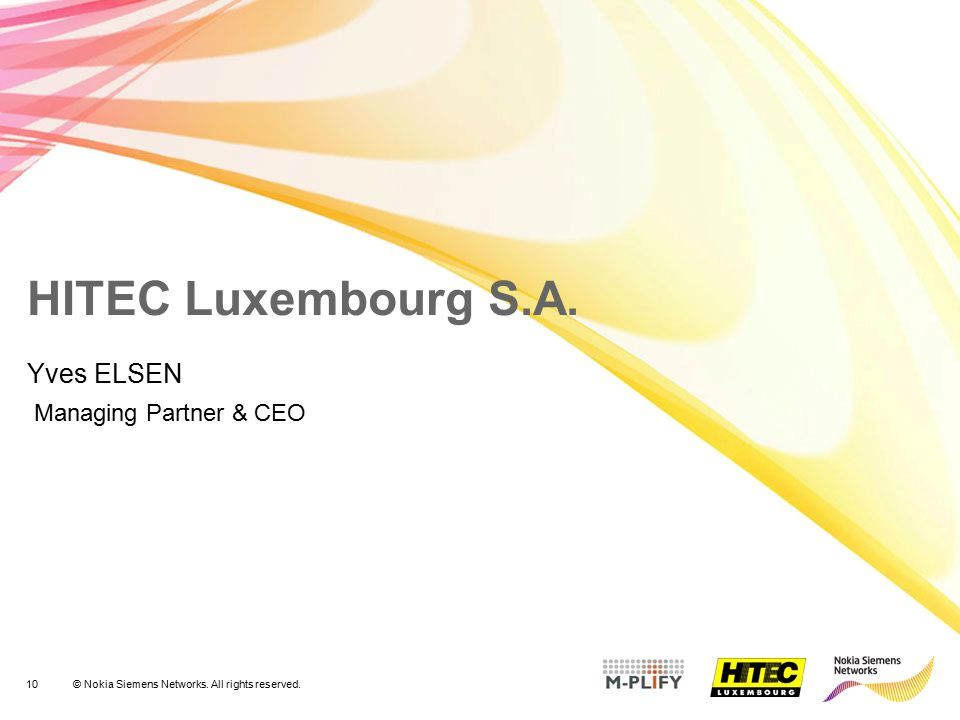 10© Nokia Siemens Networks. All rights reserved. HITEC Luxembourg S.A. Yves ELSEN Managing Partner & CEO