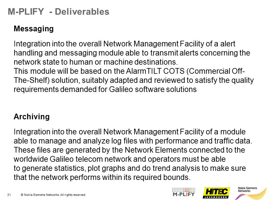 21© Nokia Siemens Networks. All rights reserved. M-PLIFY - Deliverables Messaging Integration into the overall Network Management Facility of a alert