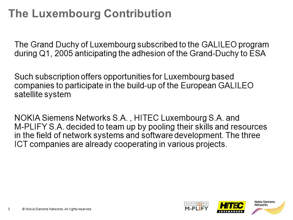3© Nokia Siemens Networks. All rights reserved. The Luxembourg Contribution The Grand Duchy of Luxembourg subscribed to the GALILEO program during Q1,