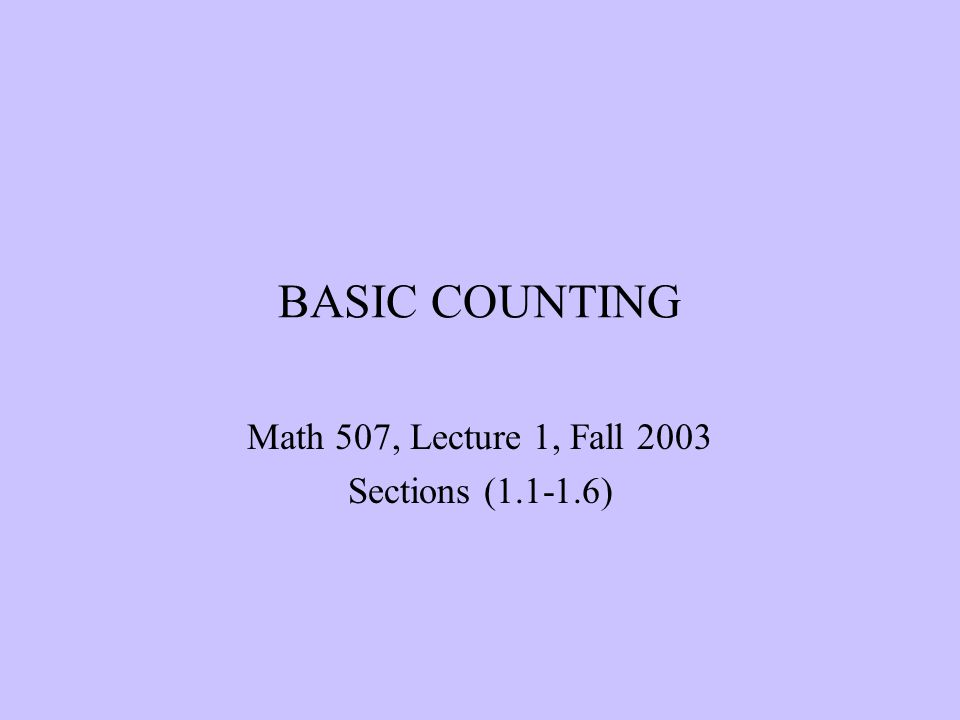 BASIC COUNTING Math 507, Lecture 1, Fall 2003 Sections (1.1-1.6)