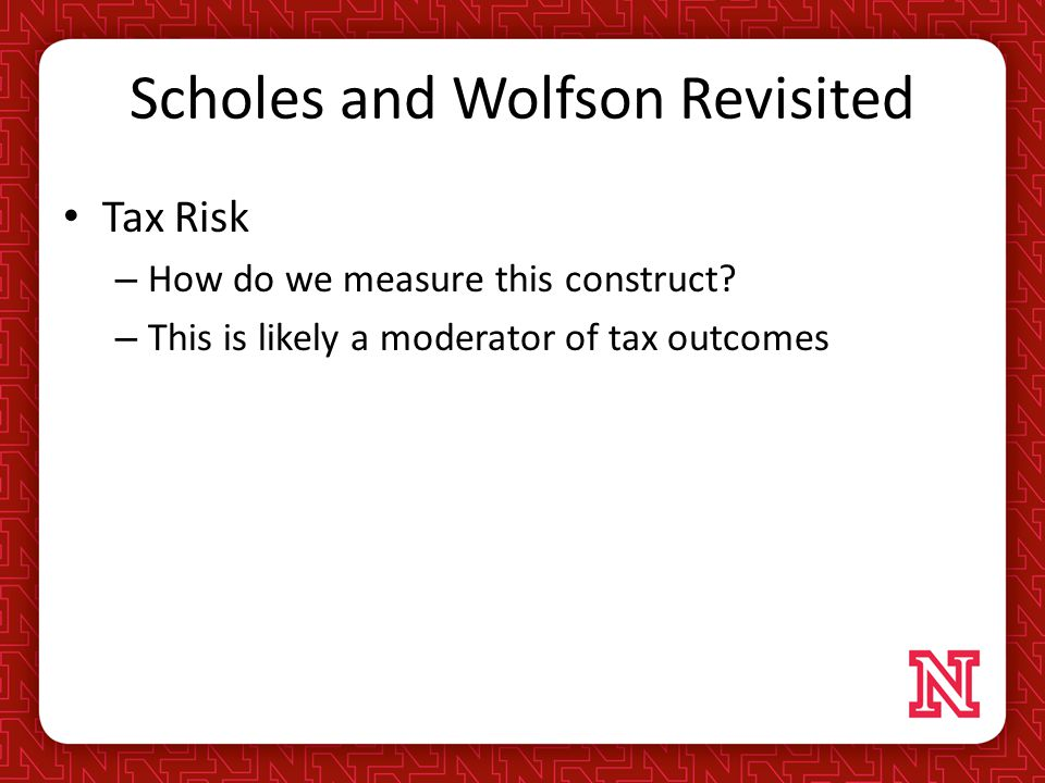 Scholes and Wolfson Revisited Tax Risk – How do we measure this construct.