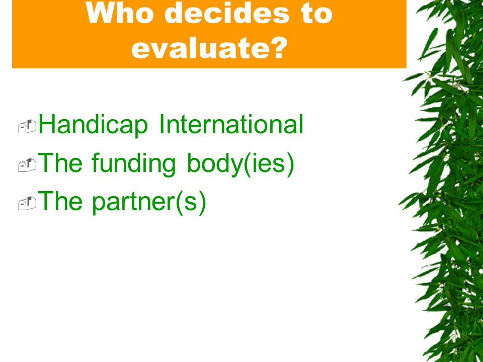 Why evaluate.1. To analyse an operation, 2. To give account, 3.