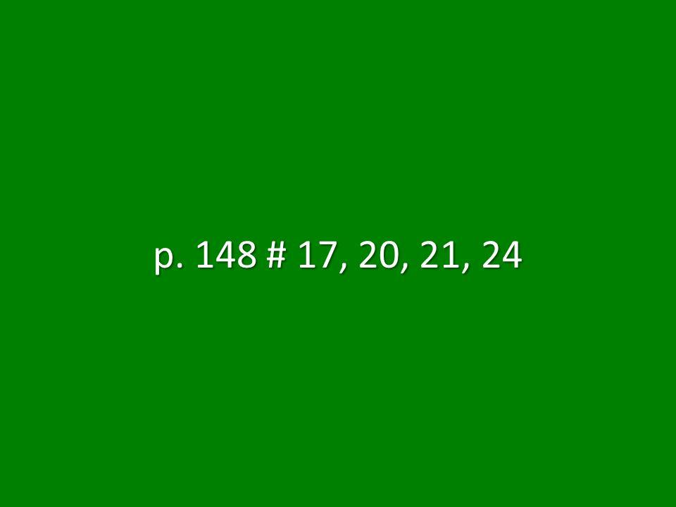 p. 148 # 17, 20, 21, 24