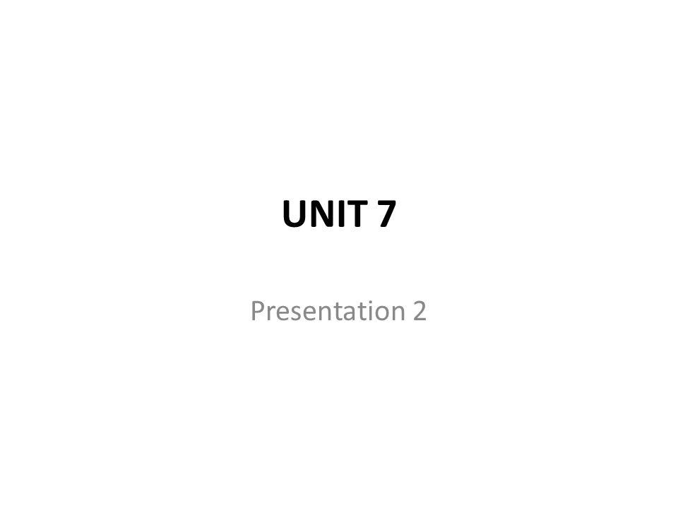 UNIT 7 Presentation 2