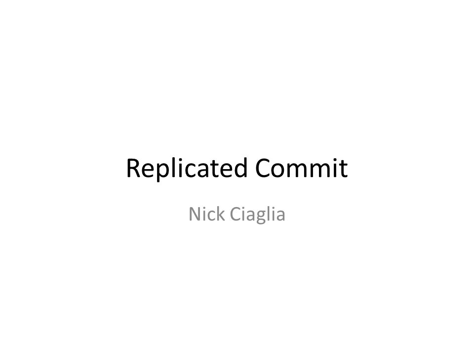 Replicated Commit Nick Ciaglia