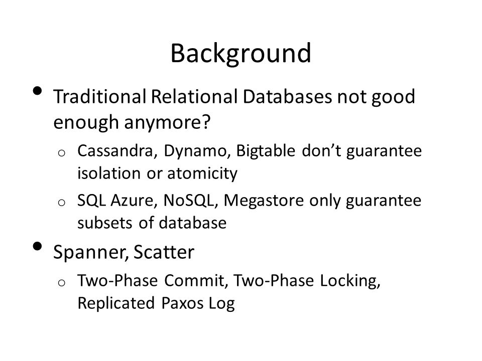 Background Traditional Relational Databases not good enough anymore.