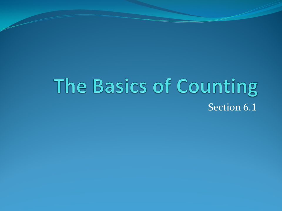 Section Summary The Product Rule The Sum Rule The Subtraction Rule (Principle of Inclusion- Exclusion)