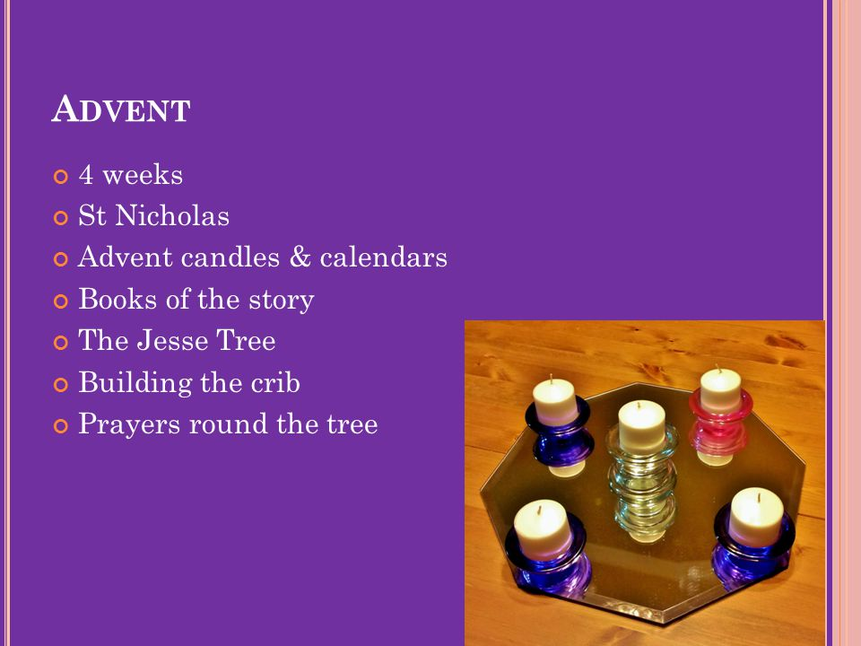 A DVENT 4 weeks St Nicholas Advent candles & calendars Books of the story The Jesse Tree Building the crib Prayers round the tree