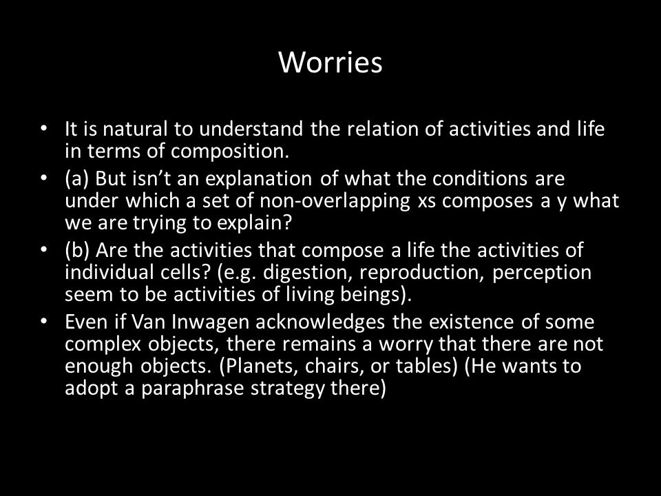 Worries It is natural to understand the relation of activities and life in terms of composition.