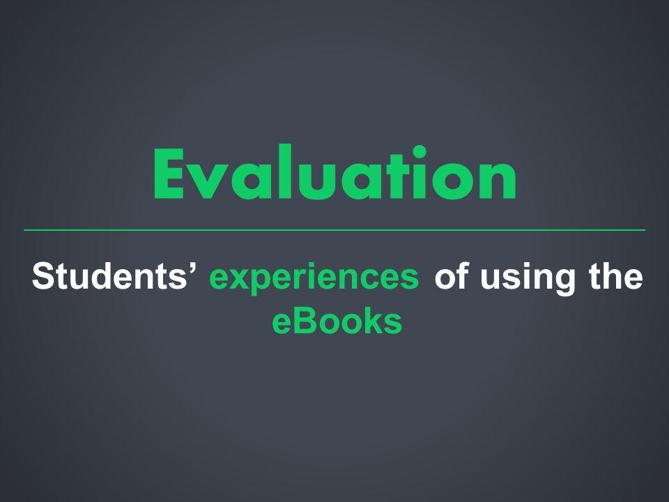 Evaluation Students' experiences of using the eBooks