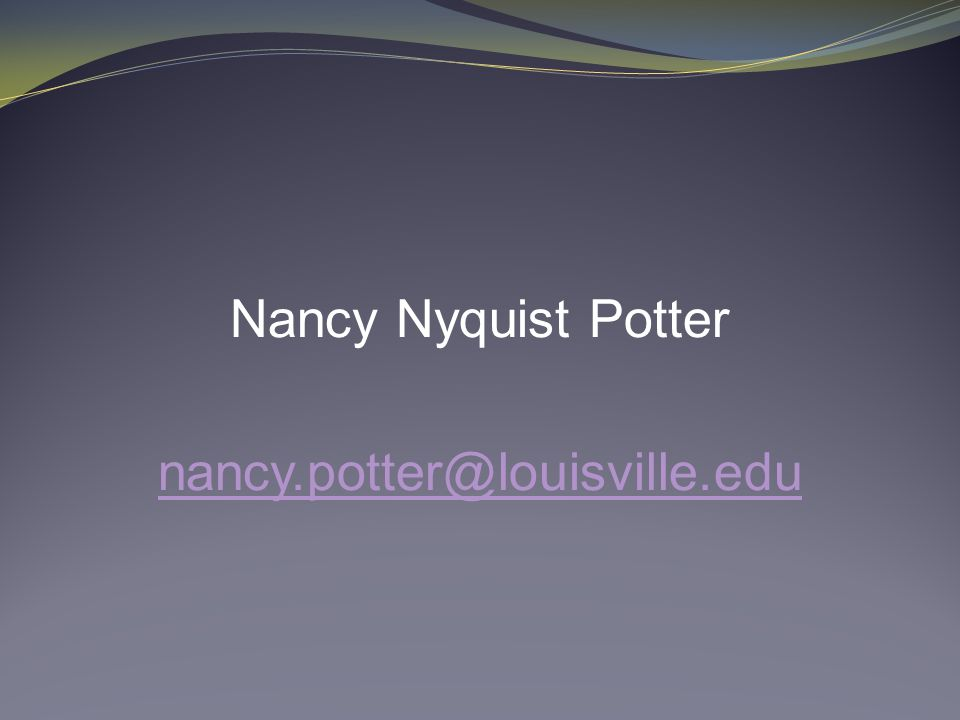 Nancy Nyquist Potter nancy.potter@louisville.edu