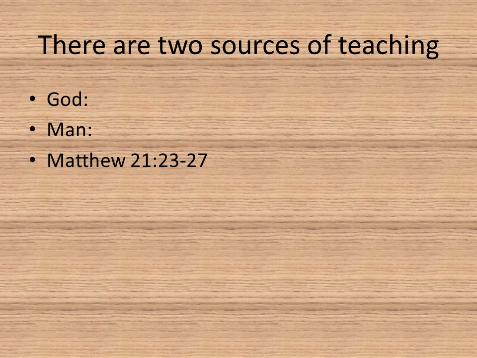 There are two sources of teaching God: Man: Matthew 21:23-27