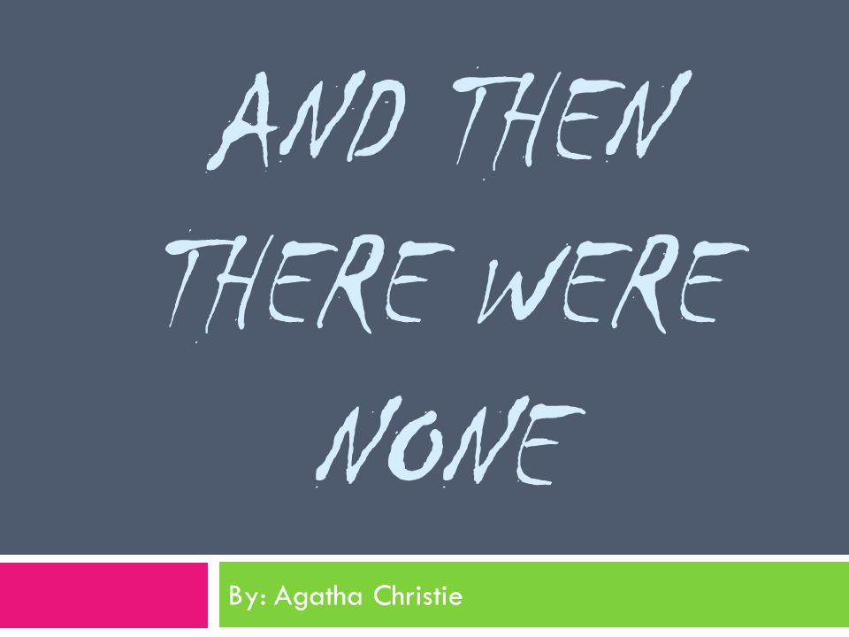 AND THEN THERE WERE NONE By: Agatha Christie