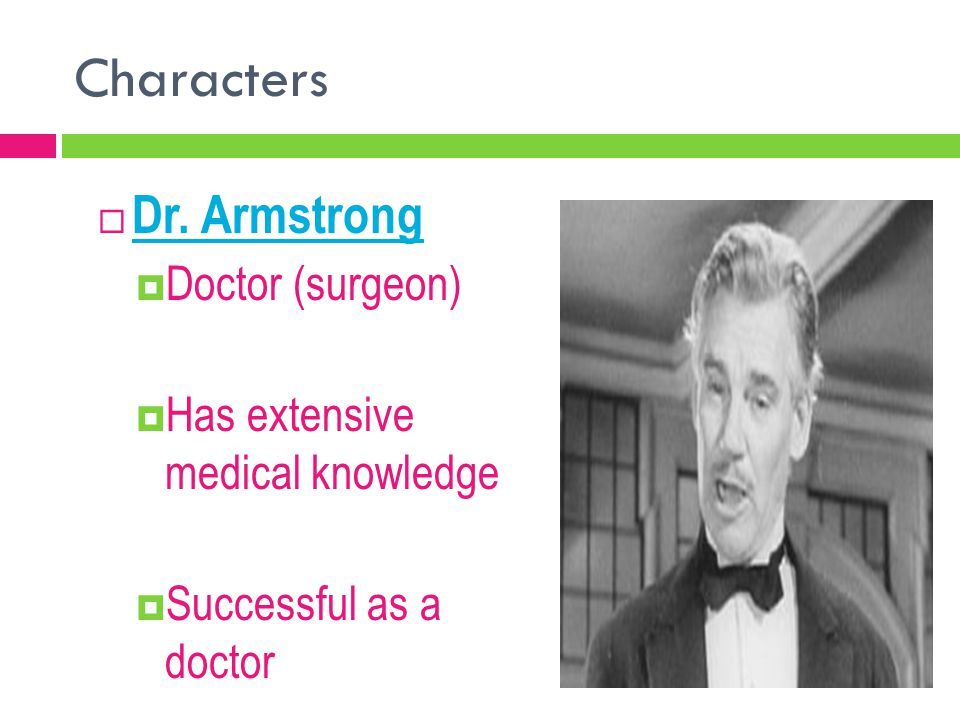 Characters  Dr. Armstrong  Doctor (surgeon)  Has extensive medical knowledge  Successful as a doctor
