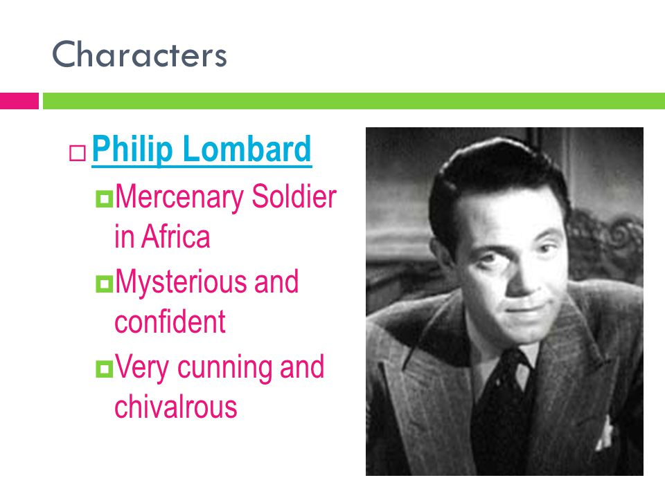 Characters  Philip Lombard  Mercenary Soldier in Africa  Mysterious and confident  Very cunning and chivalrous
