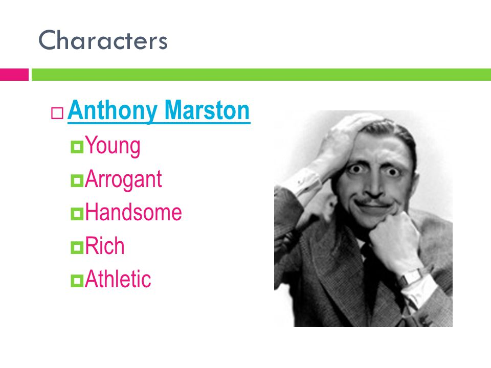 Characters  Anthony Marston  Young  Arrogant  Handsome  Rich  Athletic