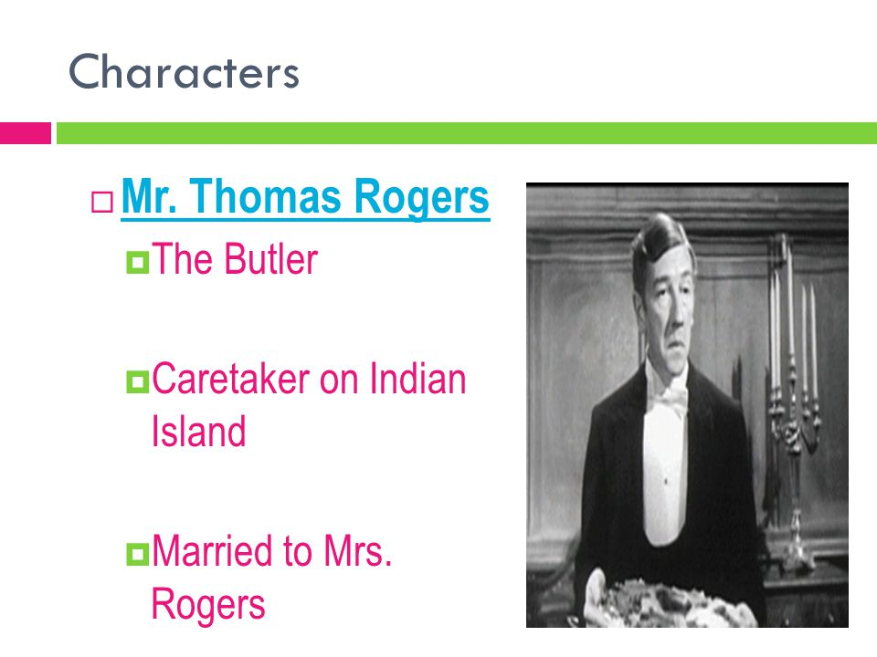 Characters  Mr. Thomas Rogers  The Butler  Caretaker on Indian Island  Married to Mrs. Rogers