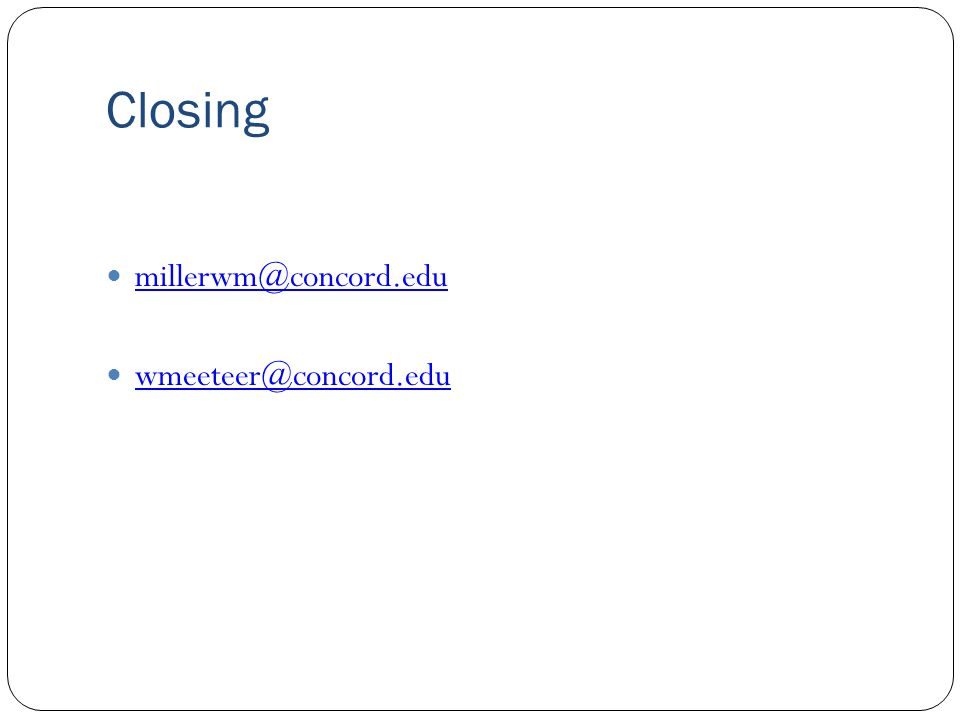 Closing millerwm@concord.edu wmeeteer@concord.edu