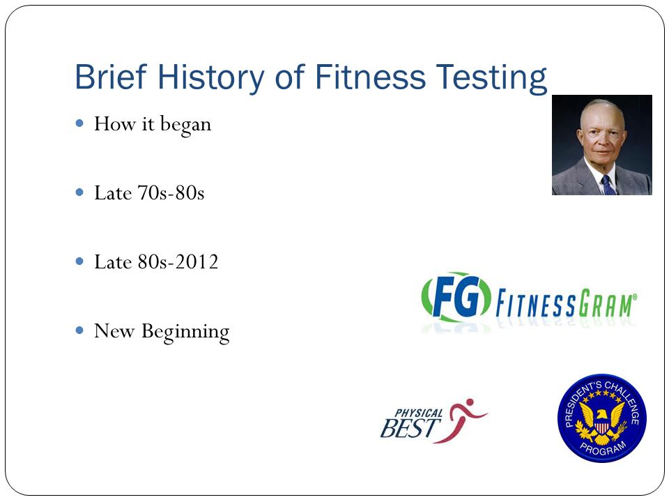 Brief History of Fitness Testing How it began Late 70s-80s Late 80s-2012 New Beginning