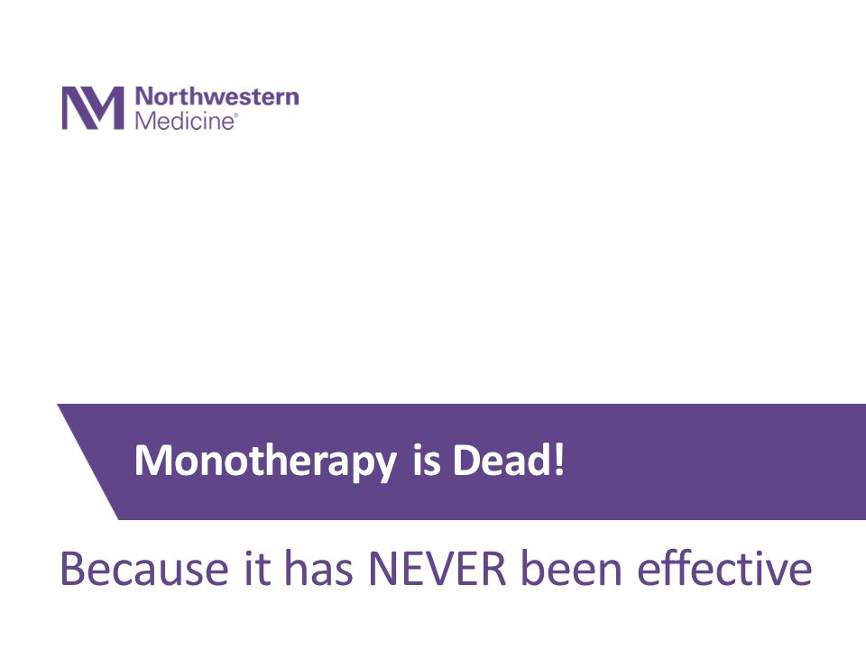Because it has NEVER been effective Monotherapy is Dead!