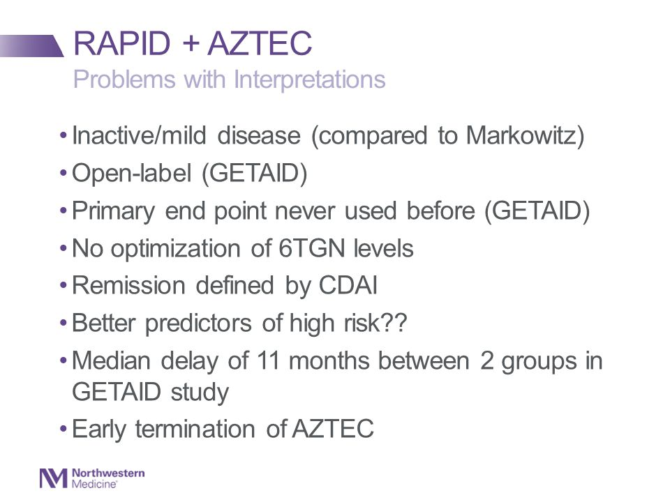 Inactive/mild disease (compared to Markowitz) Open-label (GETAID) Primary end point never used before (GETAID) No optimization of 6TGN levels Remission defined by CDAI Better predictors of high risk .