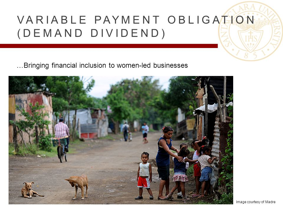 VARIABLE PAYMENT OBLIGATION (DEMAND DIVIDEND) …Bringing financial inclusion to women-led businesses Image courtesy of Madre