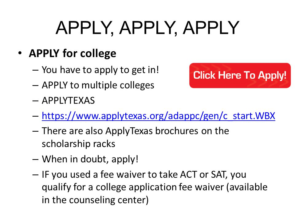 APPLY, APPLY, APPLY APPLY for college – You have to apply to get in.